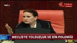 Meclis'te yolsuzluk ve din polemiği!