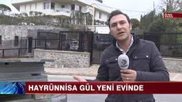 Hayrünnisa Gül yeni evinde!