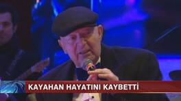 Müzik dünyası Kayahan'ın ölüm haberi ile sarsıldı!
