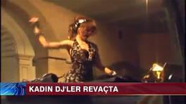 Kadın DJ'ler revaçta!