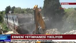 Ermeni yetimhanesi yıkılıyor!