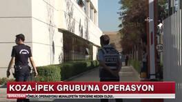 Koza-İpek Grubu'na Operasyon!