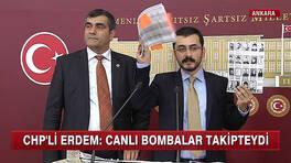 CHP'li Erdem: Canlı bombalar takipteydi!