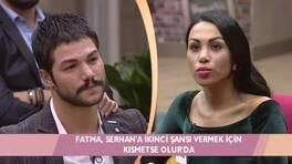Fatma, Serhan için Kısmetse Olur'da!
