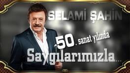 Selami Şahin'in 50. Sanat Yılına Saygılarımızla!