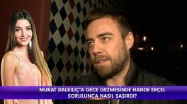 Murat Dalkılıç'tan Hande Erçel açıklaması!