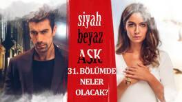 Siyah Beyaz Aşk 31. Bölümde Neler Olacak?