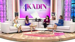 4 Kadın Zamanı / 07.09.2018