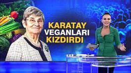 Canan Karatay veganları kızdırdı!