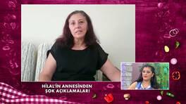 Hilal'in annesinden şok açıklamalar!