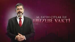 M. Fatih Çıtlak ile Huzur Vakti - 07.11.2019 Özeti