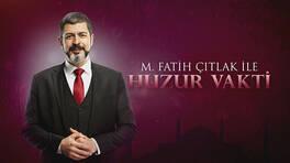 M. Fatih Çıtlak ile Huzur Vakti - 14.11.2019 Özeti