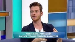 Metin Hara annesinin kanser sürecini anlattı!