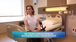 Dr. Özlem Cankurtaran'ın mucizelerle dolu yaşam öyküsü - ÖZEL DOSYA