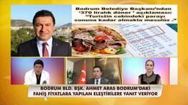 Belediye Başkanı'ndan 'Bodrum'da fiyatlar el yakıyor!' haberlerine tepki!