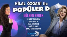 GÜLBEN ERGEN POPÜLER D'NİN KONUĞU!