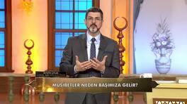 Musibetler neden başımıza gelir?