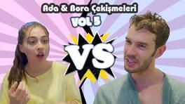 Ada ve Bora çekişmeleri - VOL 5